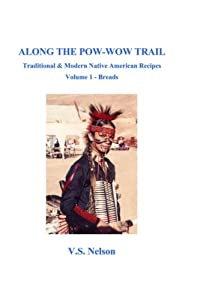 Along the Pow-Wow Trail: Traditional & Modern Native American Recipes (Along the Pow-Wow Trail - Breads) (Volume 1)