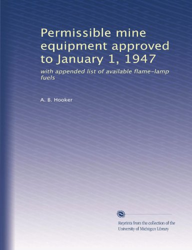 Permissible mine equipment approved to January 1, 1947: with appended list of available flame-lamp fuels