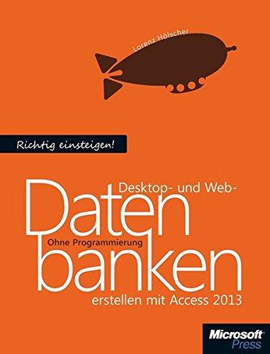 Richtig einsteigen: Desktop- und Web-Datenbanken erstellen mit Access 2013 Taschenbuch – 12. Juni 2013 Lorenz Hölscher Microsoft 3866452276 978-3-86645-227-5