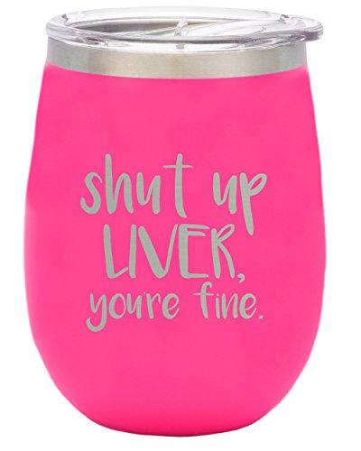Off Liver - TSC Powder Coated Shut up Liver You're Fine BruMate 14 oz Stemless Wine Glass Slider Lid-Neon Pink
