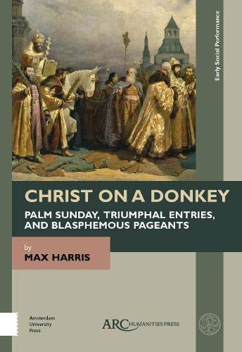 Triumphal Entry - Christ on a Donkey - Palm Sunday, Triumphal Entries, and Blasphemous Pageants (Early Social Performance)