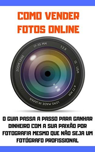 VENDER FOTOS ONLINE: COMO GANHAR DINHEIRO COM A SUA PAIXÃO POR FOTOGRAFIA, CRIE UMA RENDA PASSIVA COM AS SUAS FOTOS