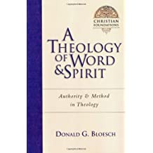 A Theology of Word and Spirit: Authority and Method in Theology (Christian Foundations Christian Foundations)