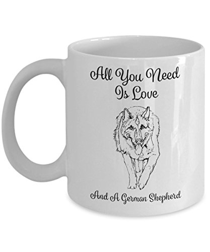 All You Need Is Love And A German Shepherd Coffee Mug - 11oz German Shepherd Cup - German Shepherd Gifts - Alsatian Coffee Mug