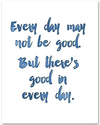 Every Day May Not Be Good - 11x14 Unframed Typography Art Print - Great Inspirational Gift -