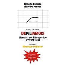 dePILiamoci: Liberarsi dal PIL superfluo e vivere felici (Italian Edition)