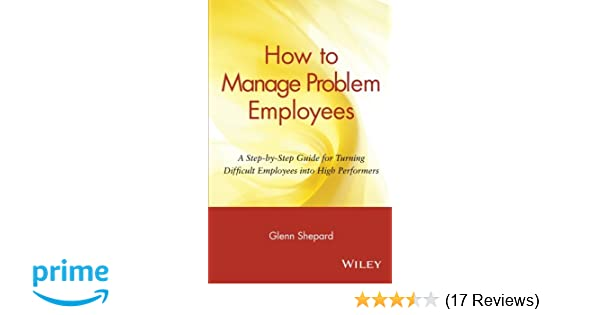 How To Manage Problem Employees A Step By Step Guide For Turning