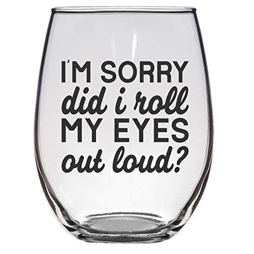 I am Sorry Did I Roll My Eyes Out Loud, 21 Oz Wine glass, sarcastic wine glass, funny wine glass, mom wine glass