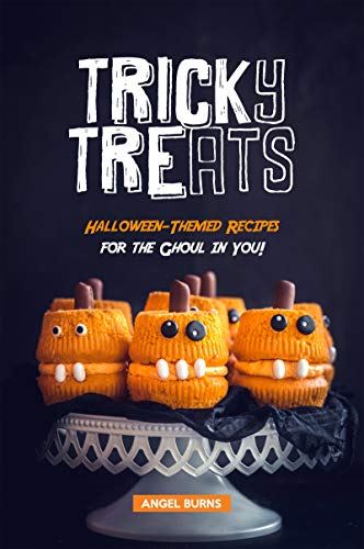 Tricky Treats: Halloween-Themed Recipes for the Ghoul in You! by [Burns, Angel]