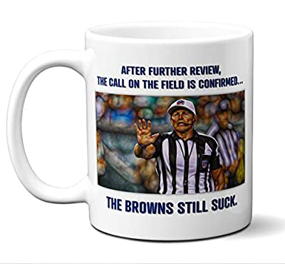 """Funny Cleveland Browns Suck Mug.""""After Further Review."""". Perfect Novelty Coffee Mug, Tea Cup Gift For Anyone Who Says I Hate The Cleveland Browns. 11 oz."""