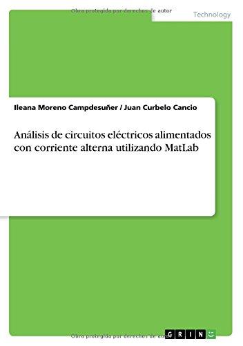 Analisis de Circuitos Electricos Alimentados Con Corriente Alterna Utilizando MATLAB (Spanish Edition)