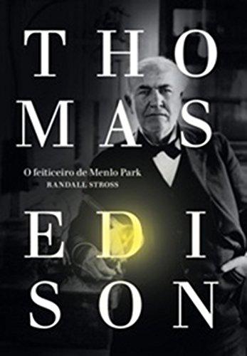 Thomas Edison. O Feiticeiro de Menlo Park