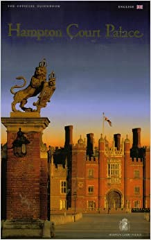 Hampton Court Palace: The Official Guidebook