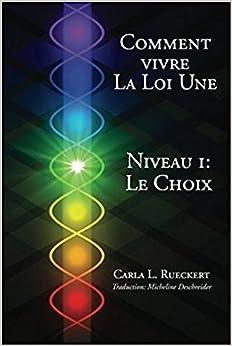 Comment vivre la Loi Une Niveau I: Le Choix: Volume 1