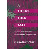 A Thrice-Told Tale: Feminism, Postmodernism, and Ethnographic Responsibility by Wolf, Margery (1992) Paperback
