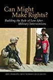 Can Might Make Rights? : Building the Rule of Law after Military Interventions, Stromseth, Jane and Brooks, Rosa, 0521678013