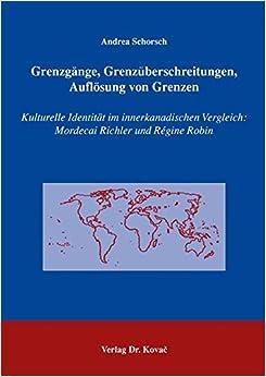 Grenzgänge, Grenzüberschreitungen, Auflösung von Grenzen: Kulturelle Identität im innerkanadischen Vergleich: Mordecai Richler und Régine Robin