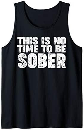 This is no time to be sober funny no time to be sober Tank Top