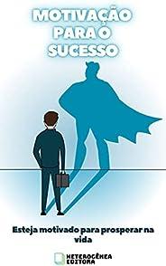 Motivação para o Sucesso: Esteja motivado para prosperar na vida