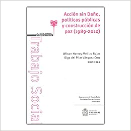 Acción sin daño, políticas públicas y construcción de paz (1989-2010): Wilson Herney Mellizo Rojas y Olga del Pilar Vásquez Cruz: 9789587835199: Amazon.com: ...