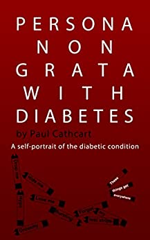 Persona Non Grata With Diabetes: A self-portrait of the diabetic condition (English Edition) de [Cathcart, Paul]