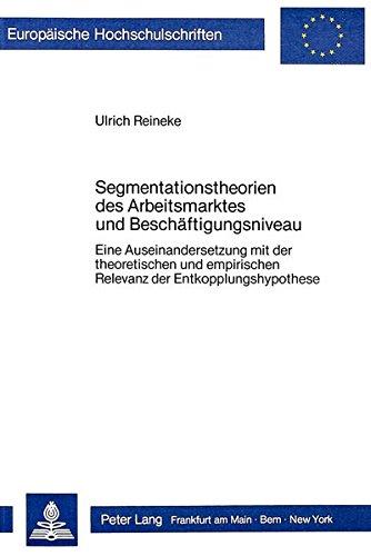 Segmentationstheorien des Arbeitsmarktes und Beschäftigungsniveau (Europäische Hochschulschriften / European University Studies / Publications Universitaires Européennes) (German Edition) by Peter Lang GmbH