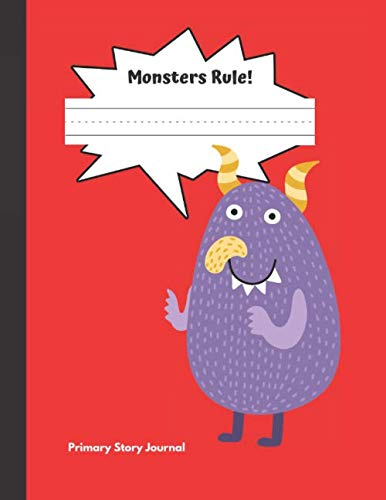 Monsters Rule Primary Story Journal: Grades K-2, Half Page Lined Handwriting Paper with Drawing Space]()