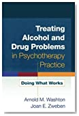 Treating Alcohol and Drug Problems in Psychotherapy Practice: Doing What Works