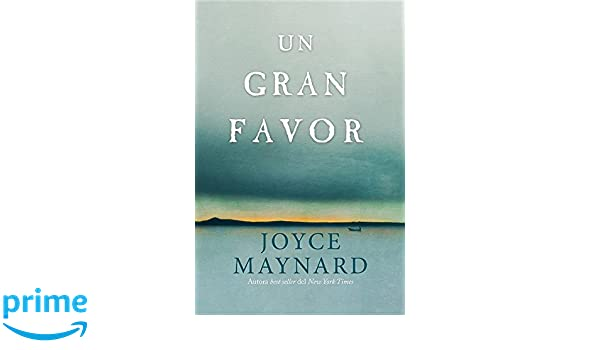 Amazon.com: Un gran favor: Una novela (Spanish Edition) (9780718087555): Joyce Maynard: Books