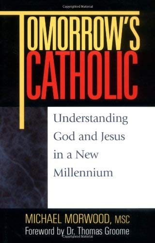 Tomorrow's Catholic: Understanding God and Jesus in a New...