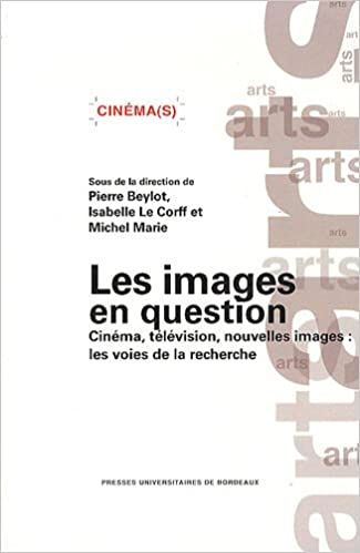 Read Online Les images en question : Cinéma, télévision, nouvelles images : les voies de la recherche pdf