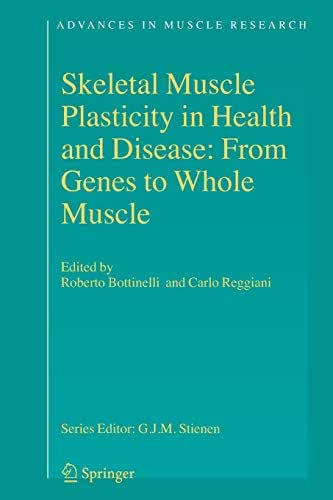 Skeletal Muscle Plasticity in Health and Disease: From Genes to Whole Muscle (Advances in Muscle Research)