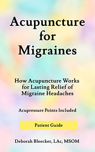 Acupuncture for Migraines: How Acupuncture Works for Lasting Relief of Migraine Headaches