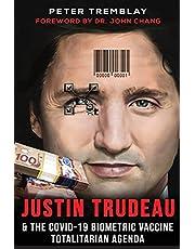 Justin Trudeau and The COVID-19 Biometric Vaccine Totalitarian Agenda