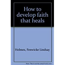 How to develop faith that heals