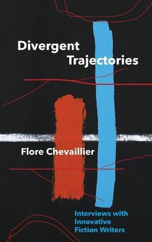 Divergent Trajectories: Interviews with Innovative Fiction Writers