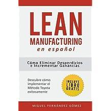Lean Manufacturing En Espanol: Como Eliminar Desperdicios E Incrementar Ganancias