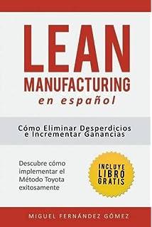 Lean Manufacturing En Español: Cómo eliminar desperdicios e incrementar ganancias (Spanish Edition)