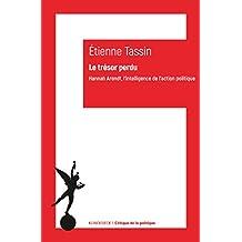 Le Trésor perdu: Hannah Arendt l'intelligence de l'action politique (Critique de la politique t. 7) (French Edition)