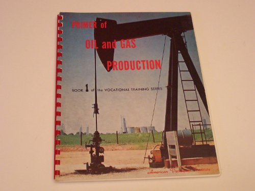Primer of Oil and Gas Production (Book 1 of the Vocational Training Series)