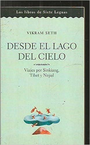 Desde El Lago Del Cielo Viajes Por Sinkiang Tíbet Y Nepal Seth Vikram 9788466303361 Books