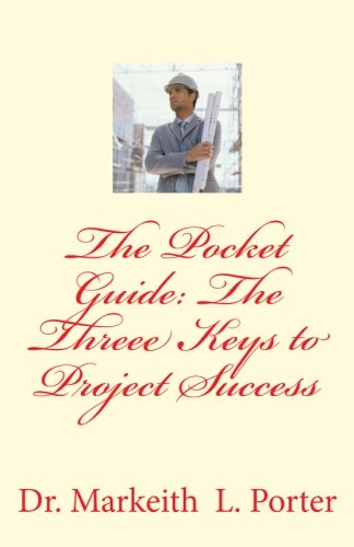 The Pocket Guide: The Three Keys to Project Success