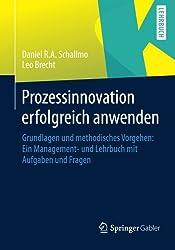 Prozessinnovation erfolgreich anwenden: Grundlagen und methodisches Vorgehen: Ein Management- und Lehrbuch mit Aufgaben und Fragen (German Edition)