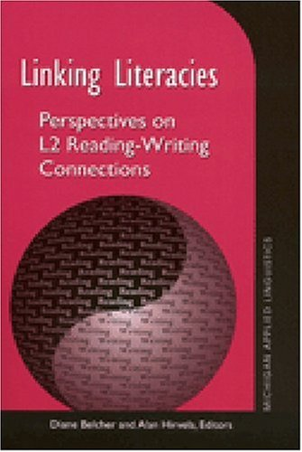 Linking Literacies: Perspectives on L2 Reading-Writing Connections (Michigan Series on Teaching Multilingual Writers)