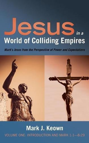 Download Jesus in a World of Colliding Empires, Volume One: Introduction and Mark 1:1-8:29 pdf