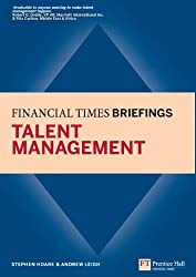 Talent Management: Financial Times Briefing: Financial Times Briefing eBook (Financial Times Series)
