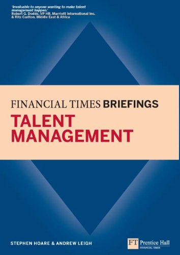 Talent Management: Financial Times Briefing: Financial Times Briefing eBook (Financial Times Series) (Role Of Financial Management In Decision Making)