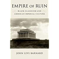 Empire of Ruin: Black Classicism and American Imperial Culture