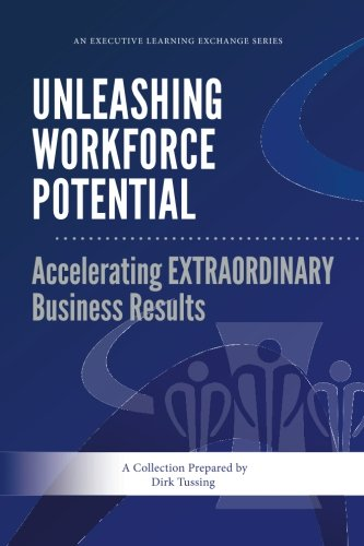 Download Unleashing Workforce Potential: Accelerating EXTRAORDINARY Business Results (Executive Learning Exchange) pdf