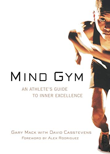 Mind Gym : An Athlete's Guide to Inner Excellence (Best High School Wrestling Moves)